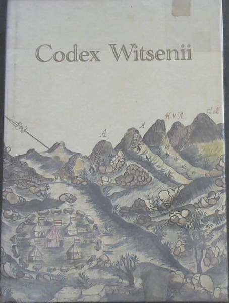 Image for Codex Witsenii: Annotated Watercolours of Landscapes, Flora and Fauna Observed on the Expedition to the Copper Mountains in  the Country of the Namaquaundertaken in 1685 - 6 by Simon van der Stel, Commander at the Cape of Good Hope Copied at the Cape in 1692