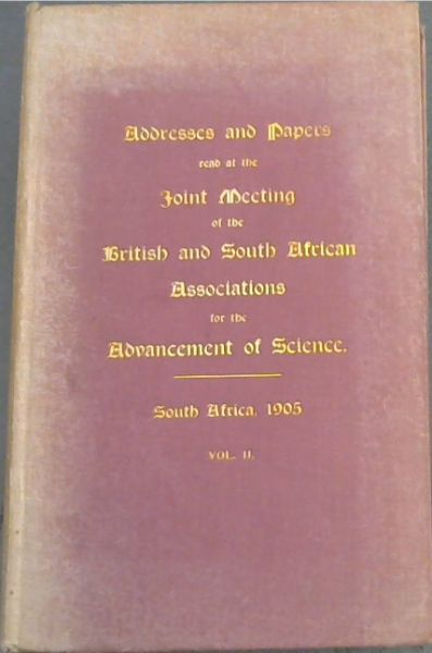 Image for Addresses and Papers read at the joint meeting of The British and South African Associations for the Advancement of Science held in South Africa 1905 being the seventy-fifth meeting of the British Association and the third meeting of the South African Association (Vol. 2 only); Section C (Geology) and G (Engineering)
