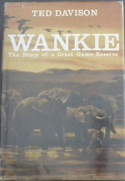 Image for Wankie: The story of a great Game Reserve