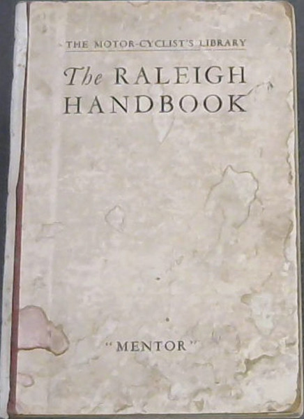 Image for The Raleigh Handbook : A Complete Guide for Owners and Prospective Purchasers of Raleigh Motor-Cycles - Dealing with every phase of motor-cycling, from the registration to the selling of the machine second-hand. Including chapters on Driving, Touring, Legal Matters, Insurance and Overhauling (The Motor-Cyclist's Library)