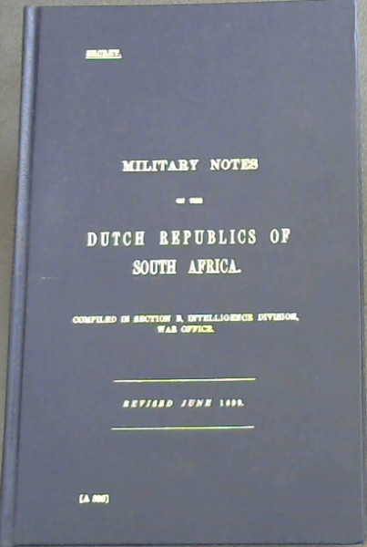 Image for Military Notes on the Dutch Republics of South Africa - Compiled in Section B, Intelligence Division War Office - Revised June 1899 [Facsimile]