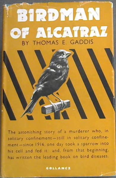 Image for BIRDMAN OF ALCATRAZ - The Story of Robert, Stroud  ( The astonishing story of a murderer who, in solitary confinement ? still in solitary confinement ? since 1916, one day took a sparrow into his cell and fed it: and, from that beginning, has written the leading book on bird diseases.)