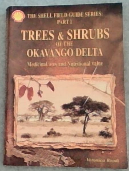 Image for Trees & Shrubs of the Okavango Delta: Medicinal Uses and Nutritional Value (Shell Field Guide Series, Part I)