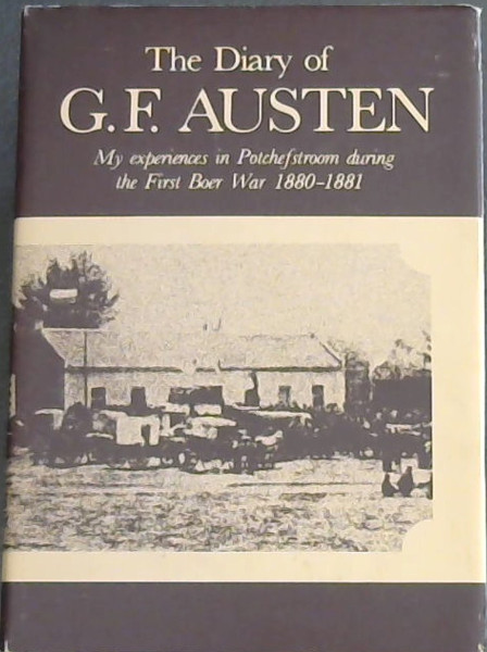 Image for The diary of G.F. Austen: My experiences in Potchefstroom during the first Boer War 1880-1881 (Source publication / Human Science Research Council - Source Publication No.73)