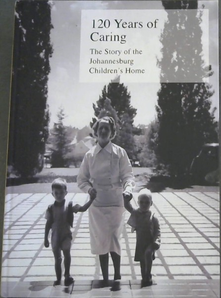 Image for 120 Years of Caring: The Story of the Johannesburg Children's Home