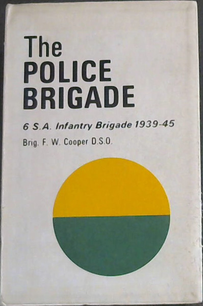 Image for The Police Brigade (6th S.A.A Infantry Brigade 1939-45)