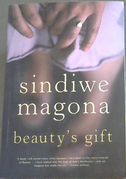 Image for Beauty's Gift  ' A book i will reread many times because i have to the many funerals of Beauty...I have looked into the eyes of every Mamkwayi - and yet Mangona has made me cry.' - Zackie Achmat