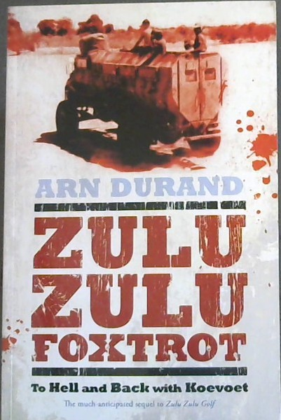 Image for Zulu Zulu Foxtrot: To Hell and Back with Koevoet (The much-anticipated sequel to Zulu Zulu Golf)