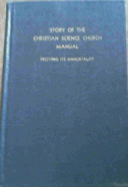 Image for Story of the Christian Science Church Manual - Proving its Immortality