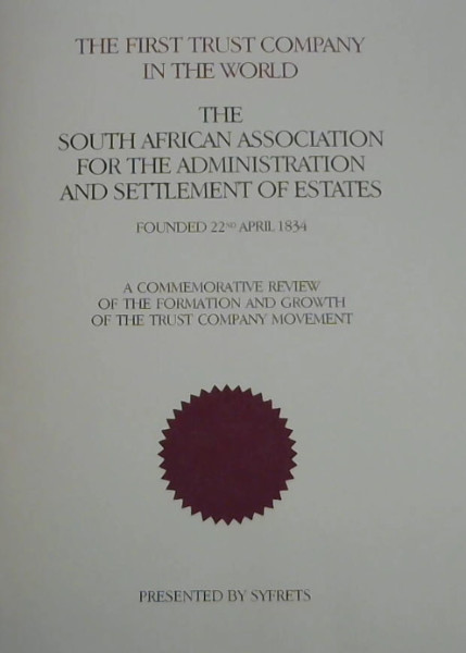 Image for The First trust company in the world: The South African Association for the Administration and Settlement of Estates, founded 22nd April 1834 : a ... and growth of the trust company movement