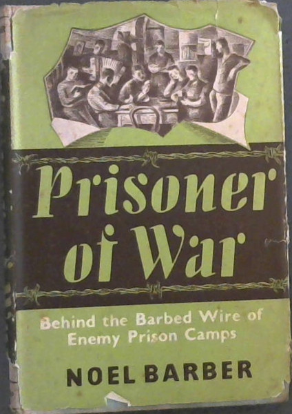 Image for Prisoner  Of  War; Behind  the  Barbed  Wire  of  Enemy  Prison  Camps