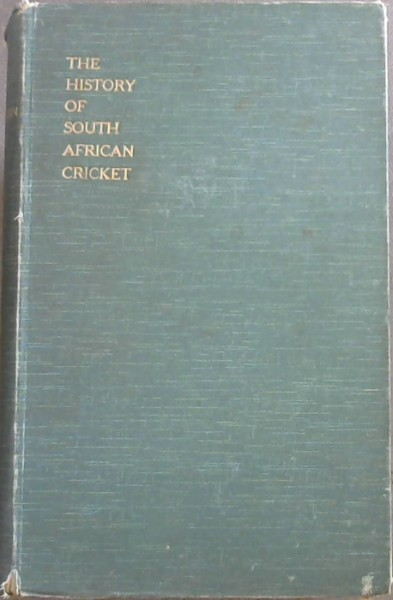 Image for History of South African Cricket: Including the Full Scores of all Important Matches since 1876