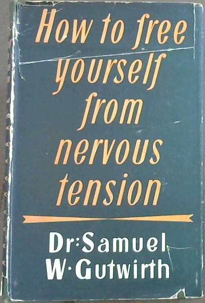 Image for How to Free Yourself from Nervous Tension - An Exact, Scientific Method for Relaxing Body and Mind