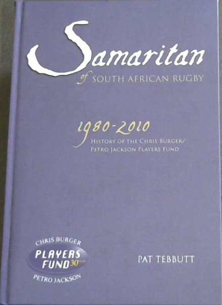 Image for Samaritan of South African Rugby: History of the Chris Burger/Petro Jackson Players Fund (1980-2010)