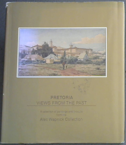 Image for PRETORIA VIEWS FROM THE PAST - A selection of paintings and linocuts from the Alec Wapnick Collection