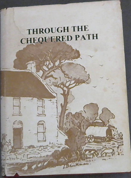 Image for Through the Chequered Path : The Story of William Howard's Party of 1820 Settlers (Genealogy Publication No 28)
