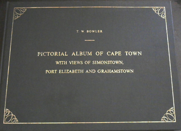 Image for Pictorial Album of Cape Town, with views of Simon's Town, Port Elizabeth, and Graham's Town.  From original drawings by ... with historical and descriptive sketches by ... (facsimile reprint)