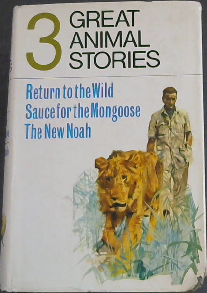 Image for 3 Great Animal Stories : Return to the Wild / Sauce for the Mongoose / The New Noah