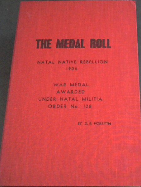 Image for Medal Roll : Natal Native Rebellion 1906 - War Medal Awarded Under Natal Militia Order No 128