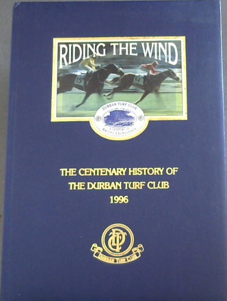 Image for RIDING THE WIND - THE CENTENARY HISTORY OF THE DURBAN TURF CLUB 1996