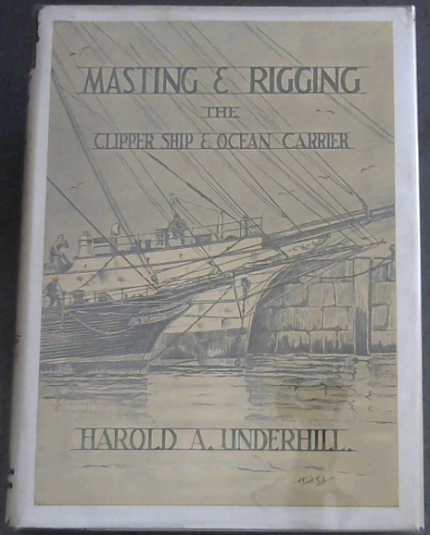 Image for MASTING and RIGGING - The Clipper Ship & Ocean Carrier (With Authentic plans, Working drawings and details of the nineteenth and twentieth century sailing ship)