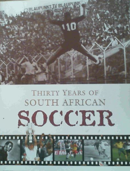 Image for Thirty Years of South African Soccer