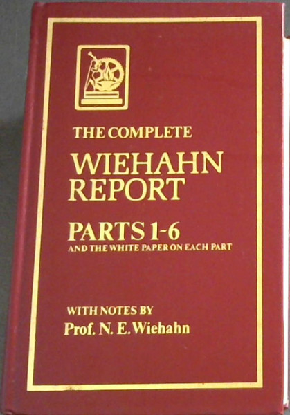 Image for The Complete Wiehahn Report : Parts 1-6 and the White Paper on each part
