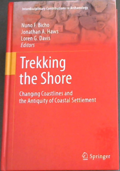 Image for Trekking the Shore: Changing Coastlines and the Antiquity of Coastal Settlement (Interdisciplinary Contributions to Archaeology)