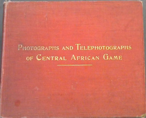 Image for Photographs and Telephotographs of Central African Game