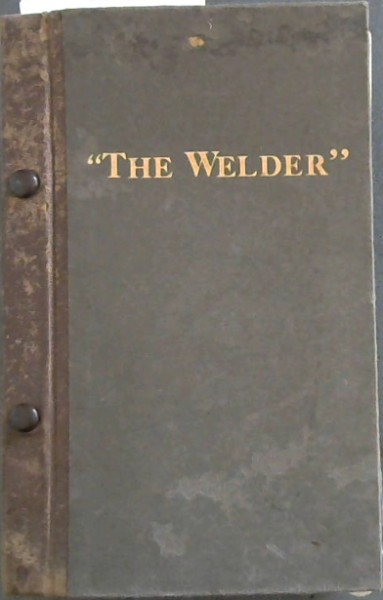 Image for The Welder: A Monthly Magazine devoted to Electric Arc nd Oxy-Acetylene Welding - January, 1932-December, 1932