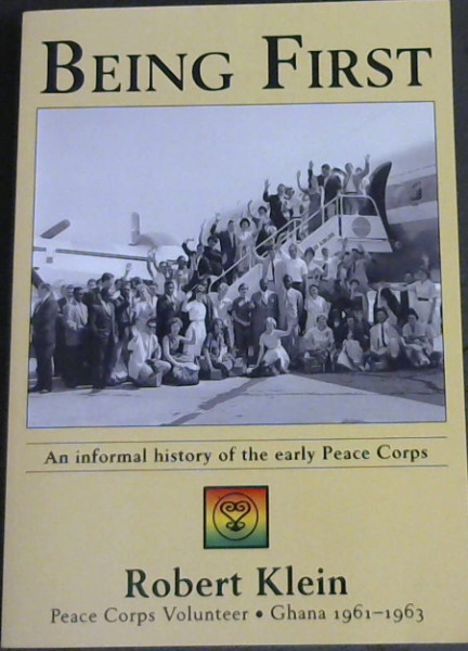 Image for Being First: An informal history of the early Peace Corps - Peace Corps Volunteer. Ghana 1961 - 1963