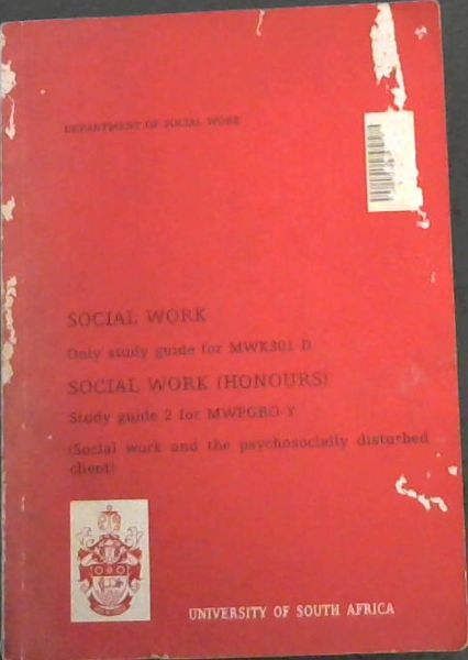 Image for Social Work: Only study guide for MWK301-D, Social Work (Honours), Study guide 2 for MWPGRO-Y (social work and the psychosocially disturbed client)