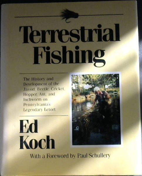 Terrestrial Fishing - The History and Development of the Jassid, Beetle, Cricket, Hopper, Ant, and Inchworm on Pennsylvania's Legendary Letort