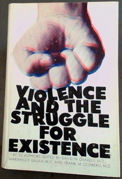 Image for Violence and the struggle for existence: Work of the Committee on Violence of the Department of Psychiatry, Stanford University School of Medicine