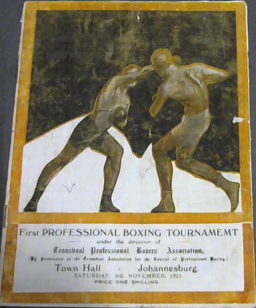 Image for First Professional Boxing Tournamemt [sic] under the direction of Transvaal Professional Boxers' Association (By Permission of the Transvaal Association for the Control of Professional Boxing) Town Hall, Johannesburg.  Saturday, 3rd November 1923 - Programme
