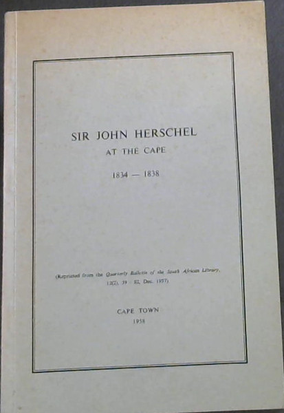 Image for Sir John Herschel at the Cape  1834 - 1838;  Quarterly  Bulletin of the South African Library