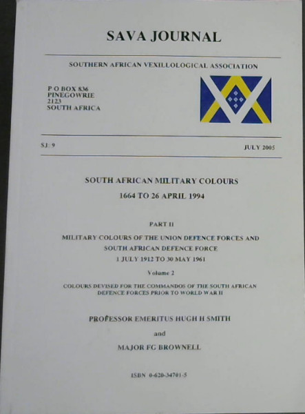 Image for Sava Journal - SJ: 9 - July 2005: South African Military Colours 1664 to 26 April 1994 - Part II: Military Colours of the Union Defence Forces and South African Defence Force 1 July 1912 to 30 May 1961 - Volume 2 : Colours Devised for the Commandos of the South African Defence Forces Prior to World War II