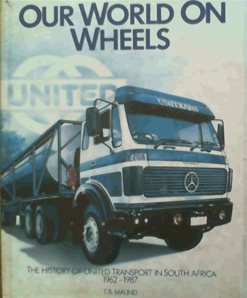 Image for Our World On Wheels : The History of United Transport in South Africa 1962-1987