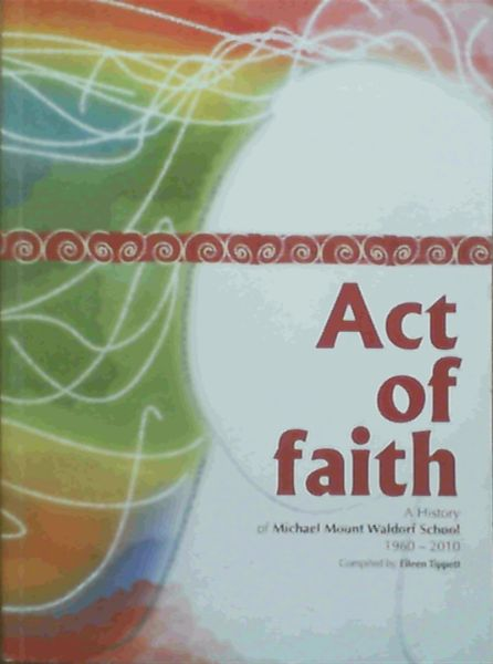Image for Act of Faith : A History of Michael Mount Waldorf School 1960-2010