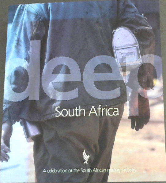 Image for Deep South Africa 2007: A Celebration of the South Africa's Mining Industry