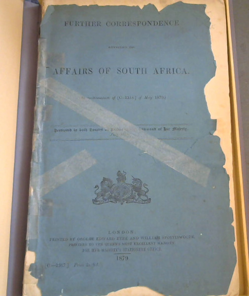 Image for Further Correspondence respecting the Affairs of South Africa (In continuation of [C.-2318] of May 1879) - Presented to both Houses of Parliament by Command of Her Majesty. July 1879