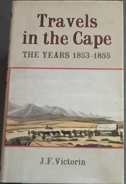 Image for TRAVELS IN THE CAPE - THE  YEARS 1853 -1855 Hunting and Nature Pictures From The Late Young Naturalist's Letters and Diaries