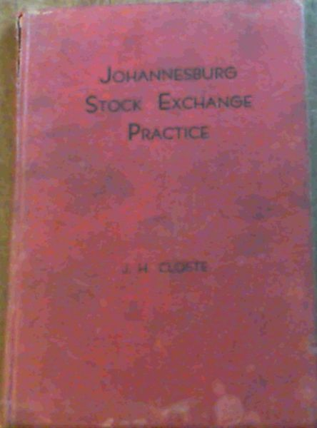 Image for Johannesburg Stock Exchange Practice; A Guide To The Practice & Law Of Share Transactions & To The Business Of Members Of The Johannesburg Stock Exchange