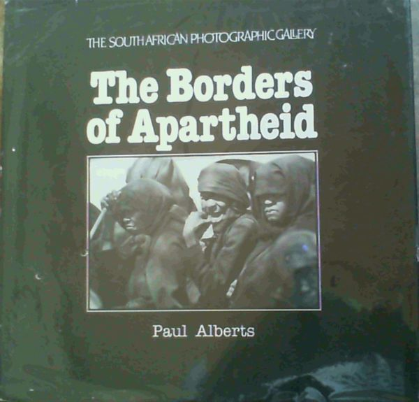 Image for The Borders of Apartheid: A chronicle of alienation in South Africa with a portfolio of photographs on Bophuthatswana today