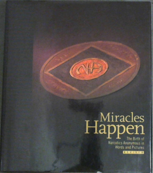 Image for Miracles happen: The Birth of Narcotics Anonymous in Words and Pictures (Revised)