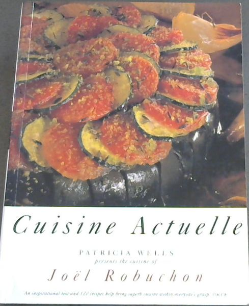 Image for Cuisine Actuelle: Patricia Wells Presents the Cuisine of Joel Robuchon