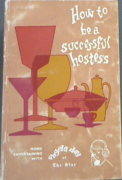 Image for How To Be A Successful Hostess : Home Entertaining with Angela Day of the Star