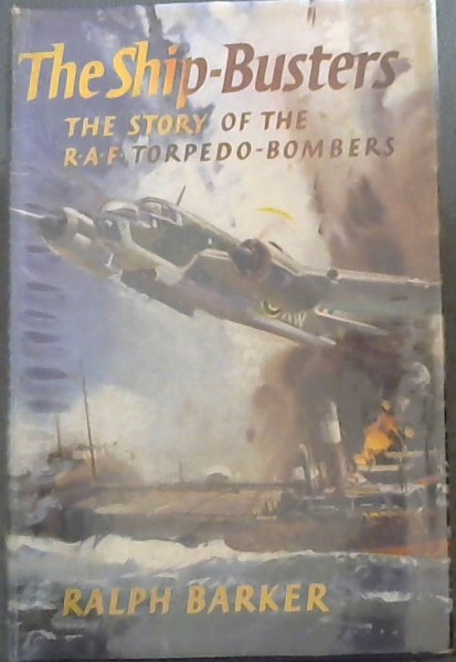 Image for THE SHIP-BUSTERS : The story of the R.A.F. TORPEDO-BOMBERS