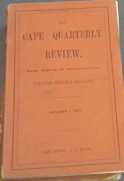Image for Cape Quarterly Review with which is incorporated The Cape Monthly Magazine: Vol 1 - Nos 2, 3, 4, Vol II, No 1