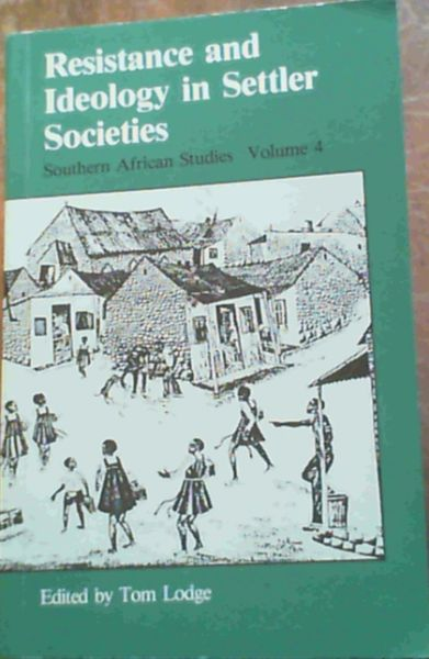 Image for Resistance and Ideology in Settler Societies (Southern African Studies, Vol 4) (v. 4)